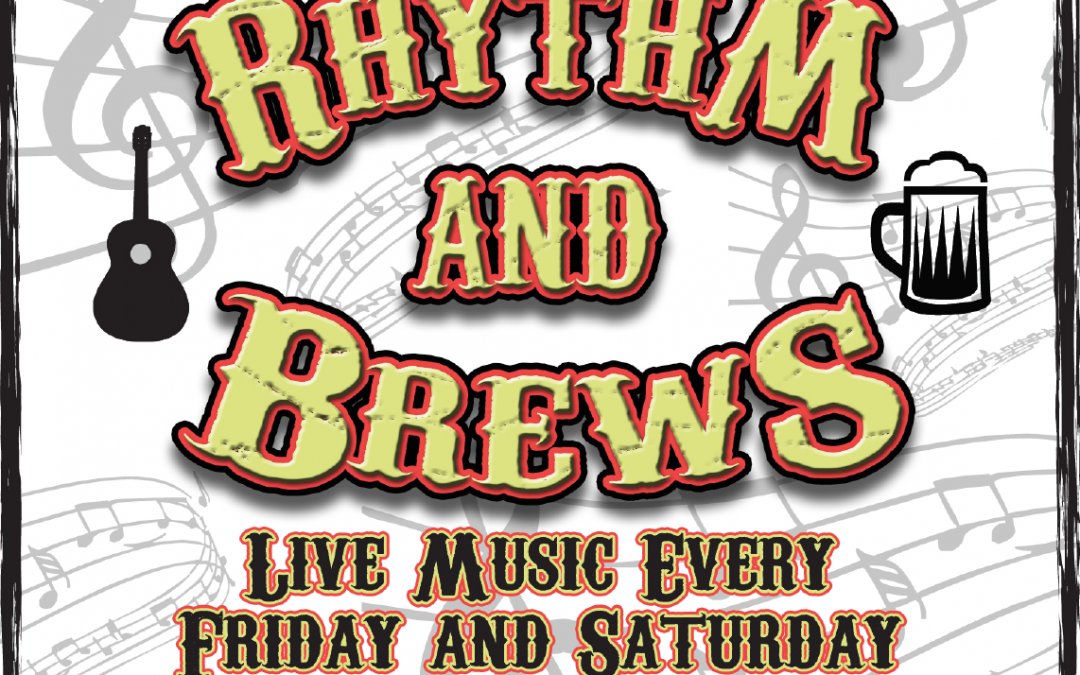 Rhythm & Brews!  Live Music Every Friday & Saturday!
